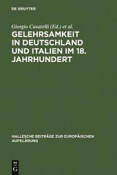 Gelehrsamkeit in Deutschland und Italien im 18. Jahrhundert: Letterati, erudizione e società scientifiche negli spazi italiani e tedeschi del '1700