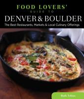 Food Lovers' Guide to® Denver & Boulder: The Best Restaurants, Markets & Local Culinary Offerings