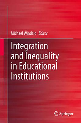 Integration and Inequality in Educational Institutions PDF