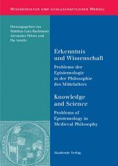Erkenntnis und Wissenschaft/ Knowledge and Science: Probleme der Epistemologie in der Philosophie des Mittelalters/ Problems of Epistemology in Medieval Philosophy