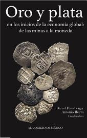 Oro y plata en los inicios de la economía global:: De las minas a la moneda