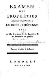 Examen des prophéties qui servent de fondement à la religion chrétienne: Avec un essai de critique sur les prophètes & les prophéties en général