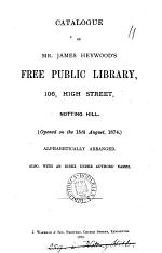 Catalogue of ... James Heywood's free public library, Notting Hill, alphabetically arranged, with an index under authors' names