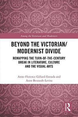 Beyond the Victorian/ Modernist Divide