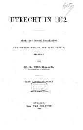 Utrecht in 1672: eene historische voorlezing ter opening der academische lessen