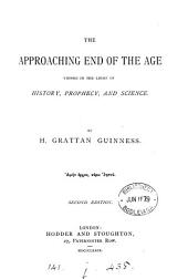 The approaching end of the age viewed in the light of history, prophecy and science