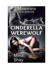 Mounted by a Monster: Cinderella Werewolf (Shifter Paranormal Erotica)