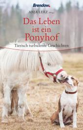 Das Leben ist ein Ponyhof: Tierische Geschichten