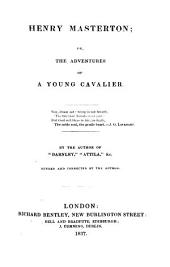 Henry Masterton; or, The adventures of a young cavalier, by the author of 'Richelieu'. Revised