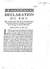 Declaration du Roi, qui ordonne qu'à l'avenir la sur-intendance du Jardin Royale sera distincte [et] separée de la Charge de Premier Medecin: Donné à Paris le 31 Mars 1718