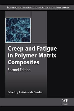 Creep and Fatigue in Polymer Matrix Composites PDF