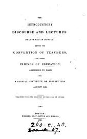 The introductory discourse and lectures delivered ... before the convention of teachers, and other friends of education, assembled to form the American institute of instruction, 1830