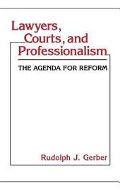 Lawyers, Courts, and Professionalism: The Agenda for Reform