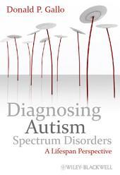 Diagnosing Autism Spectrum Disorders: A Lifespan Perspective
