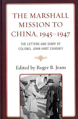 The Marshall Mission to China  1945   1947 PDF