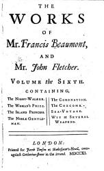 The Night Walker The Woman S Prize The Island Princess The Noble Gentleman The Coronation The Coxcomb The Sea Voyage Wit At Several Weapons Book PDF