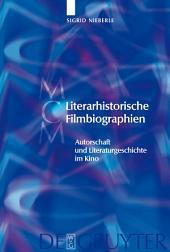 Literarhistorische Filmbiographien: Autorschaft und Literaturgeschichte im Kino. Mit einer Filmographie 1909–2007