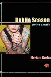 Dahlia Season: stories & a novella