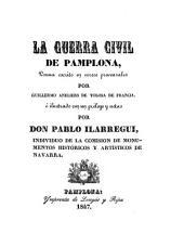 La Guerra Civil de Pamplona, Poema escrito en versos provenzales ... ilustrado con un prologo y notas por Don Pablo Ilarregui