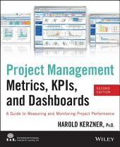 Project Management Metrics, KPIs, and Dashboards: A Guide to Measuring and Monitoring Project Performance, Edition 2
