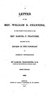 A Letter to the Rev. William E. Channing, on the Subject of His Letter to the Rev. Samuel C. Thatcher: Relating to the Review in the Panoplist of American Unitarianism