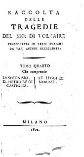 Raccolta delle tragedie del sig. Di Voltaire trasportate in versi italiani da varj autori eccellenti. Tomo primo [-settimo]: Tomo 4, Volume 4