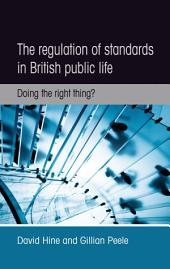 The regulation of standards in British public life: Doing the right thing?