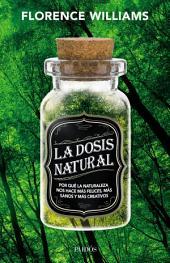 La dosis natural: Por qué la naturaleza nos hace más felices, más sanos y más creativos