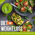 Diet And Weight Loss Volume 2: Green Smoothies, Beyond Diet Recipes and Ketogenic Diet