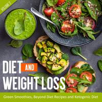 Diet And Weight Loss Volume 2  Green Smoothies  Beyond Diet Recipes and Ketogenic Diet PDF