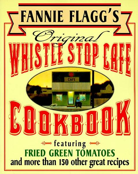 Download Fannie Flagg s Original Whistle Stop Cafe Cookbook Book
