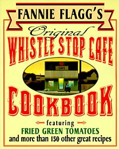 Fannie Flagg s Original Whistle Stop Cafe Cookbook Book