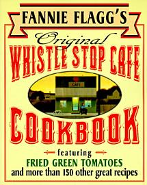 Fannie Flagg S Original Whistle Stop Cafe Cookbook