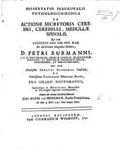 Dissertatio inauguralis physiologico-medica de actione secretoria cerebri, cerebelli, medullæ spinalis, etc