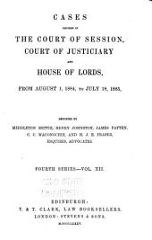 Session Cases: Cases Decided in the Court of Session, and Also in the Court of Justiciary and House of Lords, Volume 12