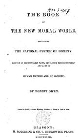 The book of the new moral world, containing the rational system of society