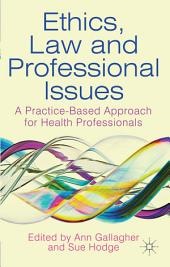 Ethics, Law and Professional Issues: A Practice-Based Approach for Health Professionals