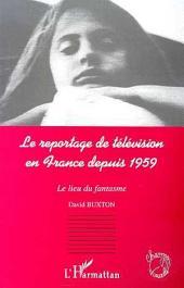 LE REPORTAGE DE TELEVISION EN FRANCE DEPUIS 1959: Le lieu du fantasme