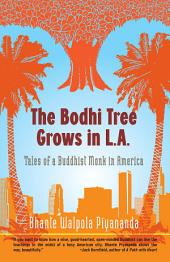 The Bodhi Tree Grows in L.A.: Tales of a Buddhist Monk in America