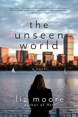 The Unseen World  A Novel