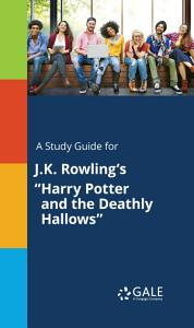 A Study Guide for J K  Rowling s Harry Potter and the Deathly Hallows