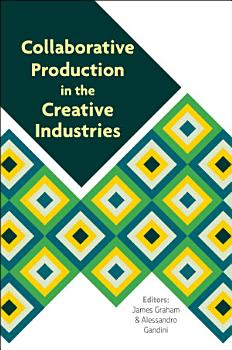 Collaborative Production in the Creative Industries PDF
