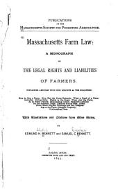 Massachusetts Farm Law: A Monograph on the Legal Rights and Liabilities of Farmers ... with Illustrations and Citations from Other States