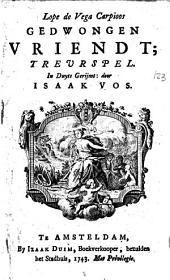 Lope de Vega Carpioos Gedwongen vriendt: Treurspel, Volume 1
