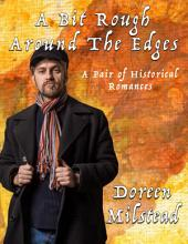 A Bit Rough Around the Edges: A Pair of Historical Romances