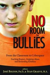 No Room for Bullies: From the Classroom to Cyberspace
