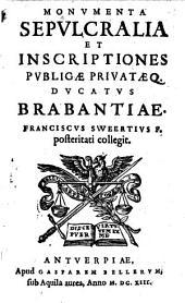 Monvmenta Sepvlcralia Et Inscriptiones Pvblicae Privataeq[ue] Dvcatvs Brabantiae