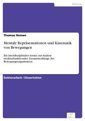 Mentale Repräsentationen und Kinematik von Bewegungen: Ein interdisziplinärer Ansatz zur Analyse strukturfunktionaler Zusammenhänge der Bewegungsorganisation