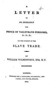 A letter to His Excellency ... the Prince of Talleyrand-Perigord ... on the subject of the slave trade