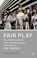 Fair Play   Art  Performance and Neoliberalism PDF